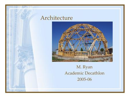 M. Ryan Academic Decathlon Architecture. The art and science of designing and constructing buildings Architecture.