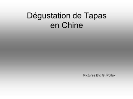 Dégustation de Tapas en Chine Pictures By: G. Pollak.