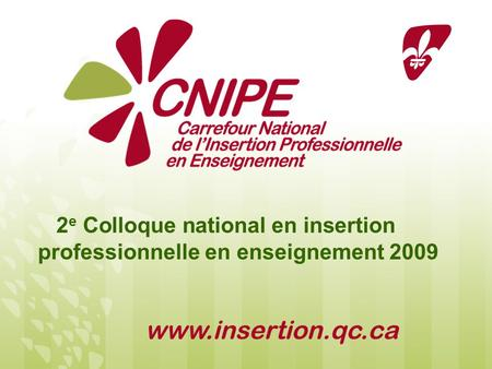 2 e Colloque national en insertion professionnelle en enseignement 2009.
