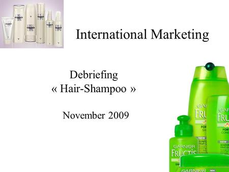 International Marketing Debriefing « Hair-Shampoo » November 2009.