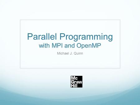 Parallel Programming with MPI and OpenMP Michael J. Quinn.