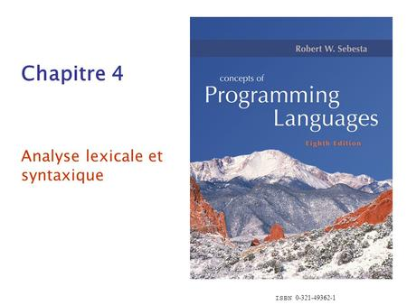 ISBN 0-321-49362-1 Chapitre 4 Analyse lexicale et syntaxique.