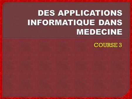 DES APPLICATIONS INFORMATIQUE DANS MEDECINE