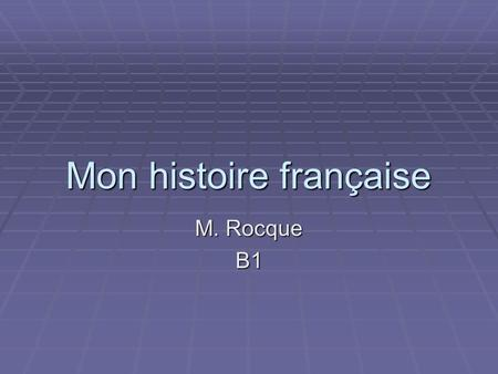 Mon histoire française M. Rocque B1 Details For a good story you must include the following elements: For a good story you must include the following.