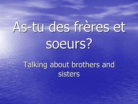 As-tu des frères et soeurs? Talking about brothers and sisters.