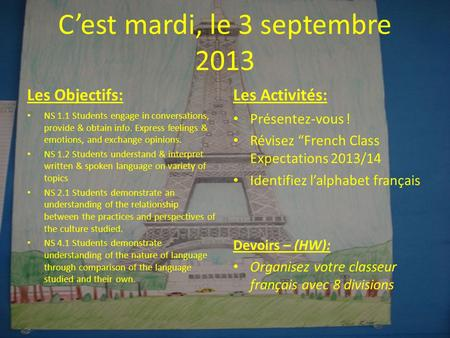 Cest mardi, le 3 septembre 2013 Les Objectifs: NS 1.1 Students engage in conversations, provide & obtain info. Express feelings & emotions, and exchange.