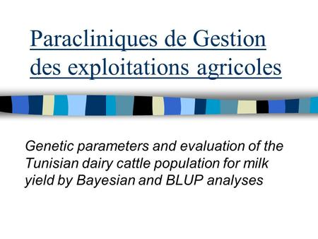 Paracliniques de Gestion des exploitations agricoles Genetic parameters and evaluation of the Tunisian dairy cattle population for milk yield by Bayesian.