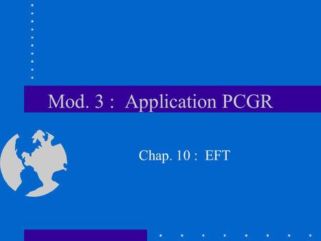 Mod. 3 : Application PCGR Chap. 10 : EFT. Plan Introduction 1) Historique normes Ca (Chap. 1540) 2) Objet Chap. 1540 3) Concepts FT (fonds) 4) Méthodes.