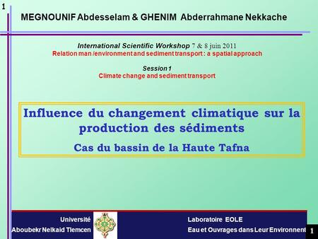 International Scientific Workshop 7 & 8 juin 2011 Relation man /environment and sediment transport : a spatial approach Session 1 Climate change and sediment.