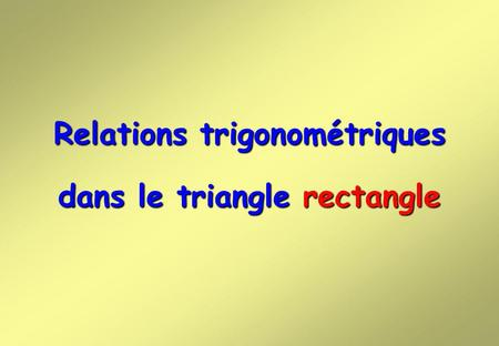 Relations trigonométriques dans le triangle rectangle.