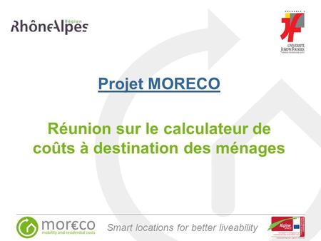 Smart locations for better liveability Projet MORECO Réunion sur le calculateur de coûts à destination des ménages.