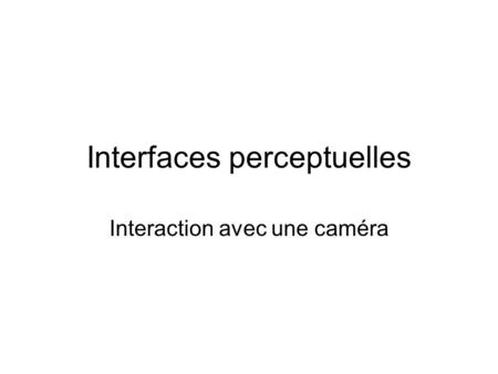 Interfaces perceptuelles