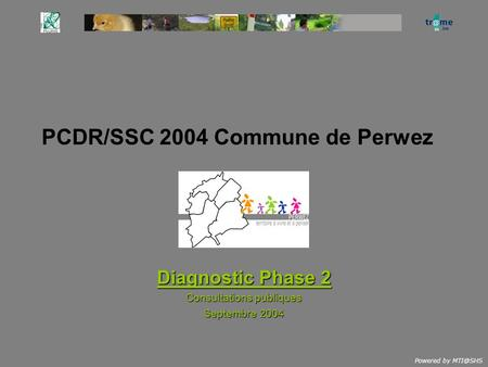 Powered by PCDR/SSC 2004 Commune de Perwez Diagnostic Phase 2 Consultations publiques Septembre 2004.