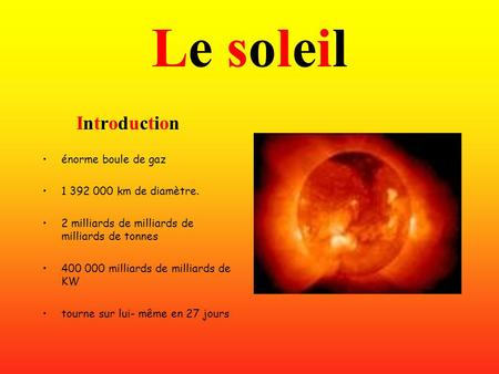 Le soleil Introduction énorme boule de gaz km de diamètre.