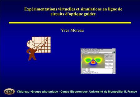 Y.Moreau -Groupe photonique - Centre Electronique, Université de Montpellier II, France Expérimentations virtuelles et simulations en ligne de circuits.