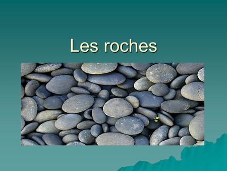 Les roches.