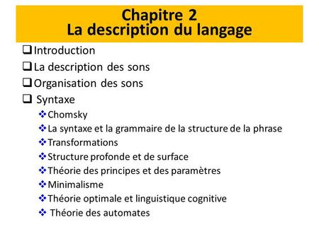Chapitre 2 La description du langage Introduction La description des sons Organisation des sons Syntaxe Chomsky La syntaxe et la grammaire de la structure.