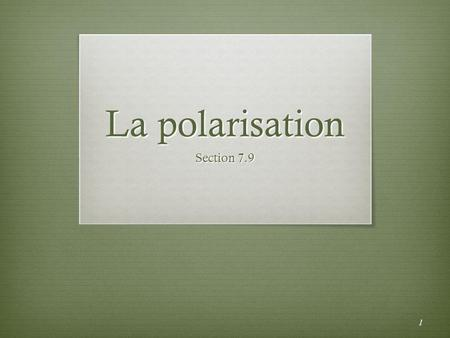 La polarisation Section 7.9.