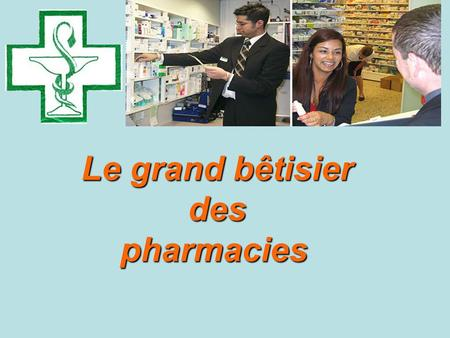 Le grand bêtisier des pharmacies .