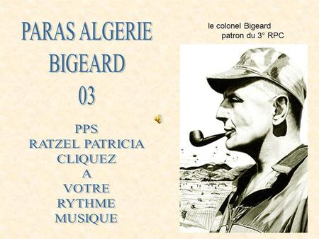 le colonel Bigeard patron du 3° RPC FELLAGAS.