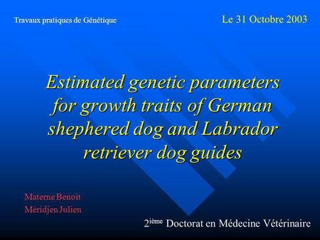 Estimated genetic parameters for growth traits of German shephered dog and Labrador retriever dog guides Materne Benoît Méridjen Julien Travaux pratiques.
