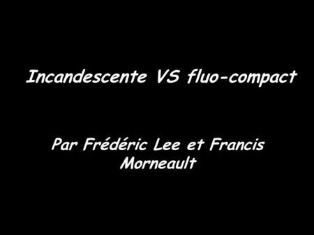 Incandescente VS fluo-compact