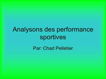 Analysons des performance sportives Par: Chad Pelletier.