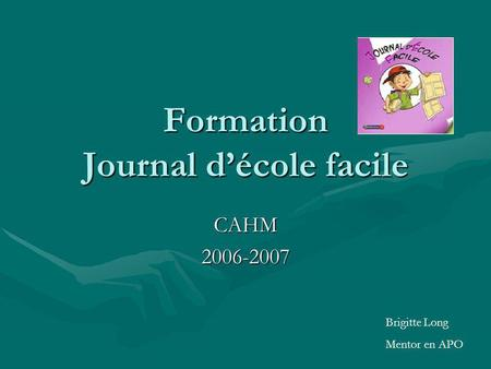 Formation Journal décole facile CAHM2006-2007 Brigitte Long Mentor en APO.