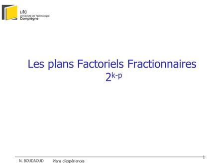 N. BOUDAOUD Plans dexpériences 1 Les plans Factoriels Fractionnaires 2 k-p.