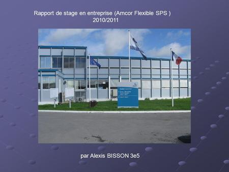 Rapport de stage en entreprise (Amcor Flexible SPS ) 2010/2011 par Alexis BISSON 3e5.