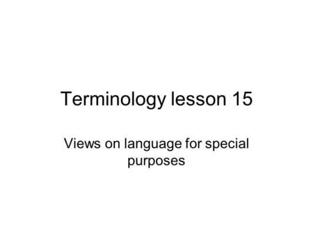 Terminology lesson 15 Views on language for special purposes.