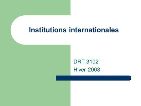 Institutions internationales DRT 3102 Hiver 2008.