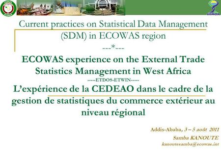 Current practices on Statistical Data Management (SDM) in ECOWAS region ---*--- ECOWAS experience on the External Trade Statistics Management in West Africa.