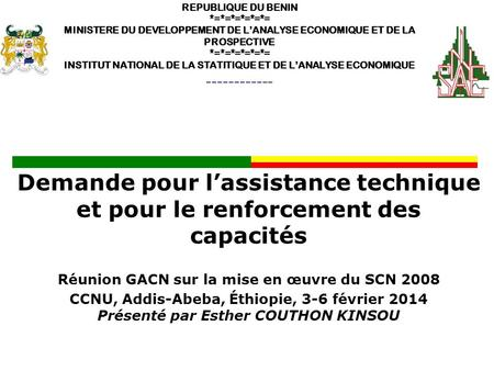 REPUBLIQUE DU BENIN *=*=*=*=*=*= MINISTERE DU DEVELOPPEMENT DE LANALYSE ECONOMIQUE ET DE LA PROSPECTIVE *=*=*=*=*=*= INSTITUT NATIONAL DE LA STATITIQUE.