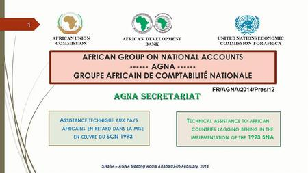 AFRICAN GROUP ON NATIONAL ACCOUNTS ------ AGNA ------ GROUPE AFRICAIN DE COMPTABILITÉ NATIONALE A SSISTANCE TECHNIQUE AUX PAYS AFRICAINS EN RETARD DANS.