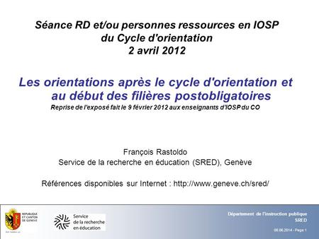 08.06.2014 - Page 1 SRED Département de l'instruction publique Séance RD et/ou personnes ressources en IOSP du Cycle d'orientation 2 avril 2012 Les orientations.