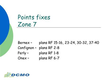 Points fixes Zone 7 Bernex – plans RF 15-16, 23-24, 30-32, 37-40 Confignon – plans RF 2-8 Perly – plans RF 1-8 Onex – plans RF 6-7.