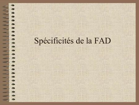 Spécificités de la FAD. Le formateur « classique » Prépare son intervention Mène son intervention (qualités danimation) Durant lintervention, il peut.
