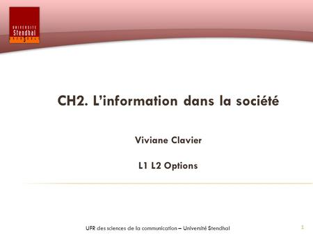 1 CH2. Linformation dans la société Viviane Clavier L1 L2 Options UFR des sciences de la communication – Université Stendhal.