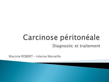 Diagnostic et traitement Maxime ROBERT – interne Marseille.