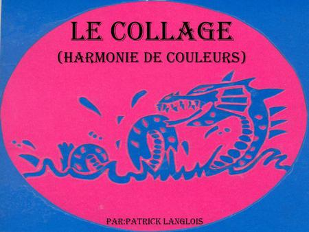 Le collage (Harmonie de couleurs)