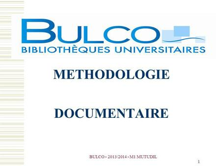 BULCO - 2013/2014 - M1 MUTUDIL 1 METHODOLOGIE DOCUMENTAIRE.