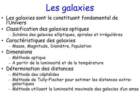 Les galaxies Les galaxies sont le constituant fondamental de l'Univers