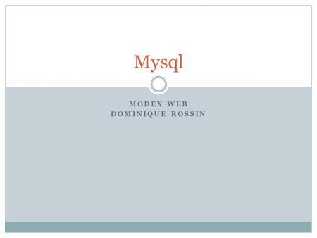 MODEX WEB DOMINIQUE ROSSIN Mysql. La semaine passée index.php?page=contact Page autorisée ? Redirection NON <?php include (main_.contact..php); <?php.