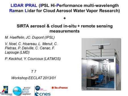 LIDAR IPRAL (IPSL Hi-Performance multi-wavelength Raman Lidar for Cloud Aerosol Water Vapor Research) + SIRTA aerosol & cloud in-situ + remote sensing.