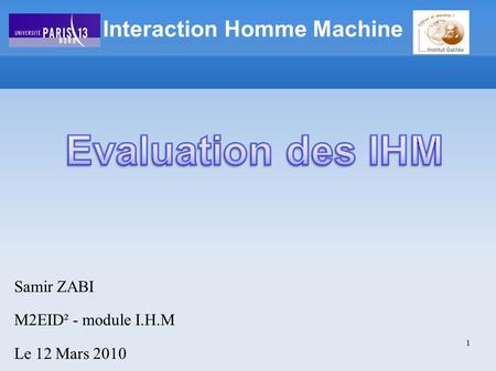 Samir ZABI M2EID² - module I.H.M Le 12 Mars 2010 Interaction Homme Machine 1.