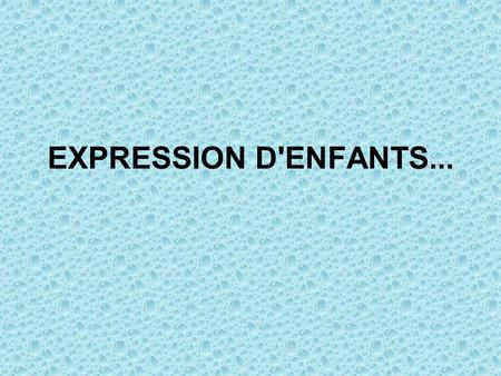 EXPRESSION D'ENFANTS....