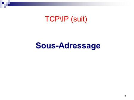 Sous-Adressage 1 TCP\IP (suit). Network 172.16.0.0 172.16.0.0 Addressing Without Subnets 172.16.0.1172.16.0.2 172.16.0.3 …... 172.16.255.253172.16.255.254.