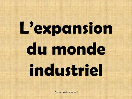 L'expansion du monde industriel