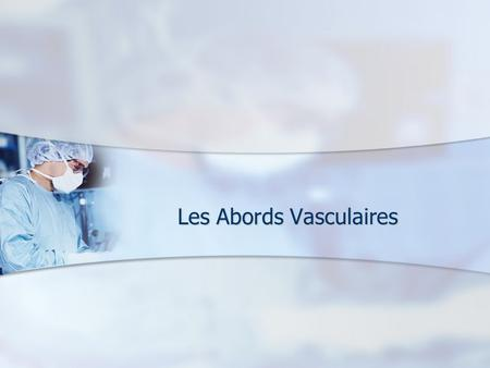 Les Abords Vasculaires